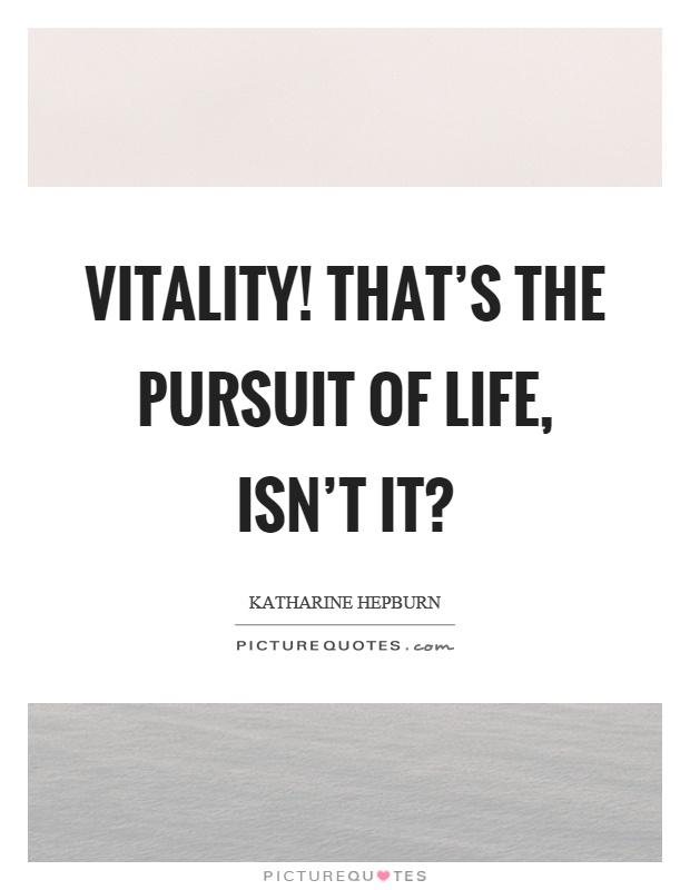 vitality thats the pursuit of life isnt it picture