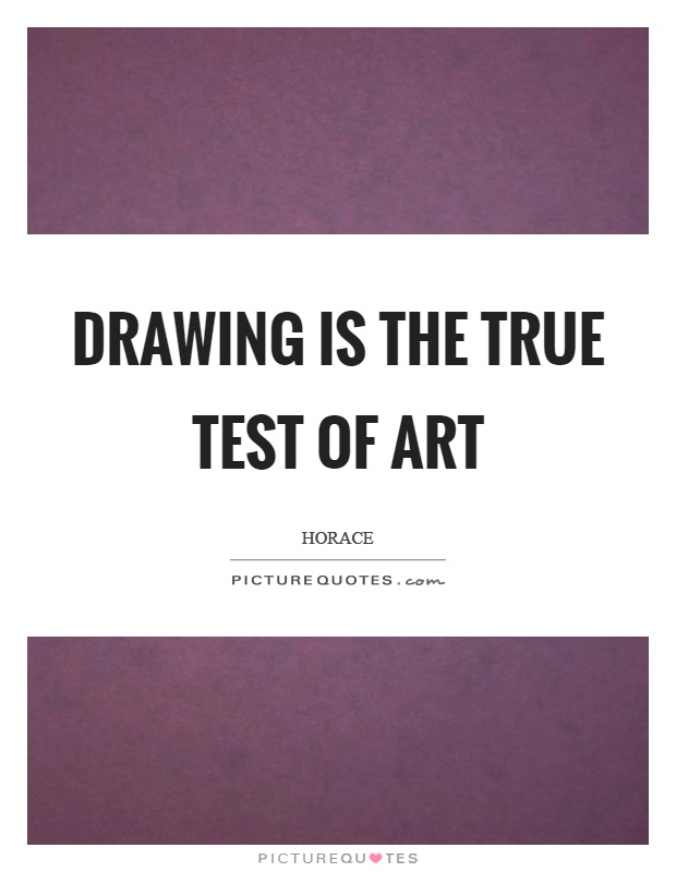 Drawing is the true test of art Picture Quote #1