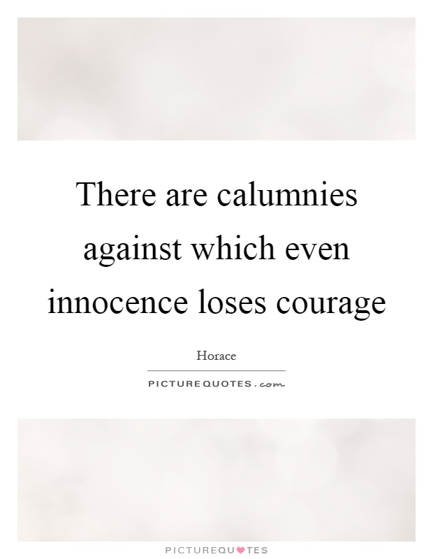 There are calumnies against which even innocence loses courage Picture Quote #1