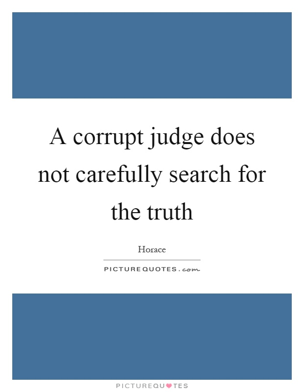 A corrupt judge does not carefully search for the truth Picture Quote #1