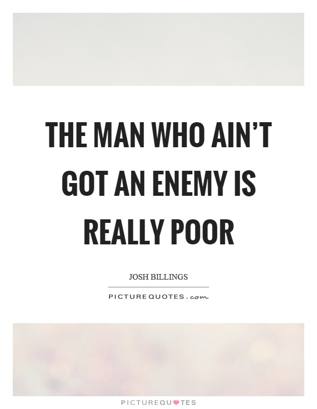 The man who ain't got an enemy is really poor Picture Quote #1