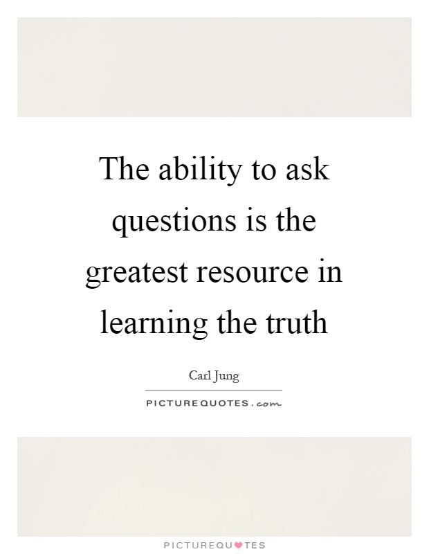 The ability to ask questions is the greatest resource in learning the truth Picture Quote #1