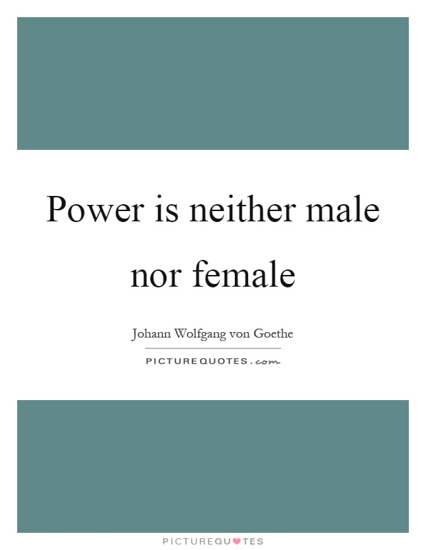 Power is neither male nor female Picture Quote #1
