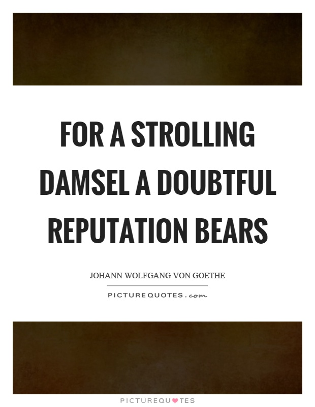 For a strolling damsel a doubtful reputation bears Picture Quote #1