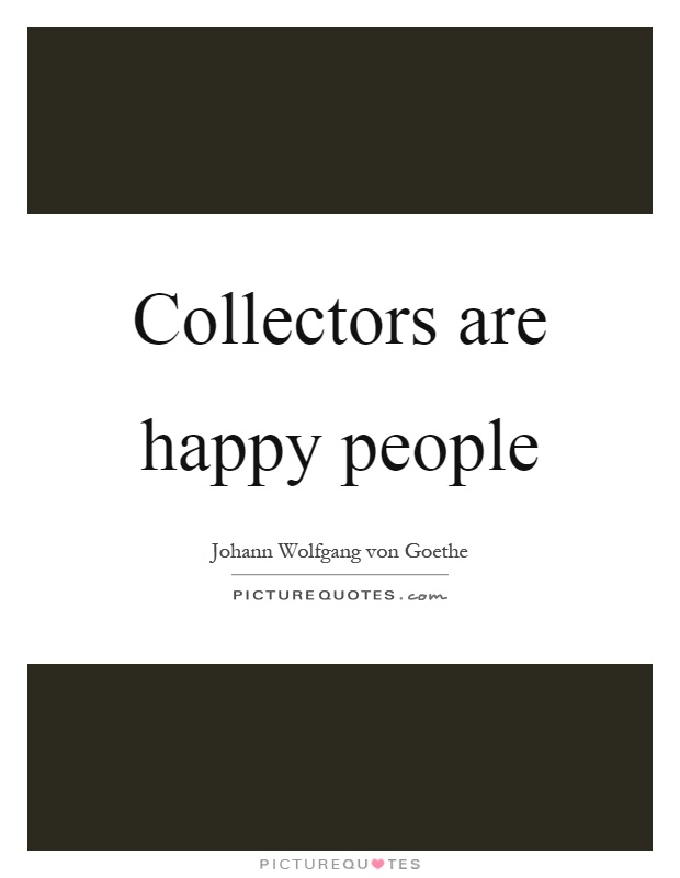 Collectors are happy people Picture Quote #1