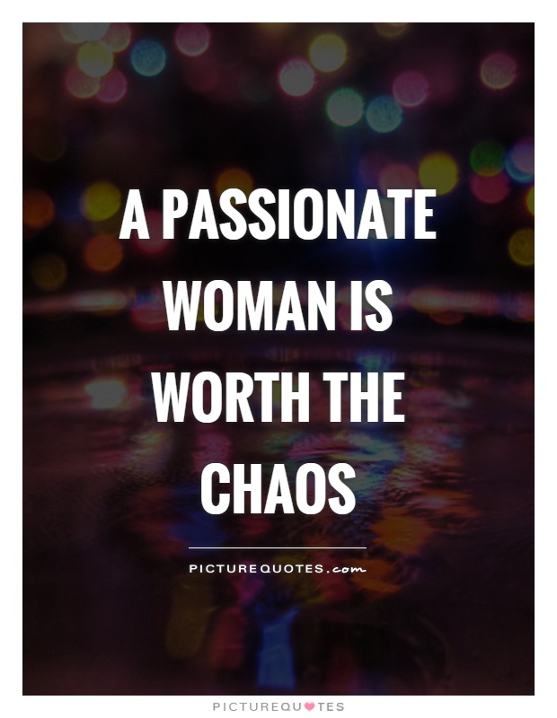 A passionate woman is worth the chaos Picture Quote #1