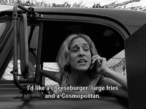 I'd like a cheeseburger, large fries and a Cosmopolitan Picture Quote #1
