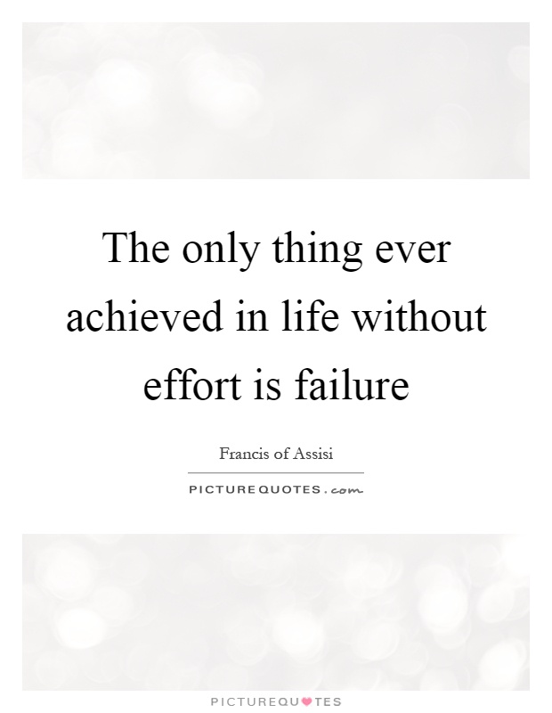 The only thing ever achieved in life without effort is failure Picture Quote #1