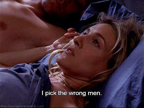 I pick the wrong men Picture Quote #1