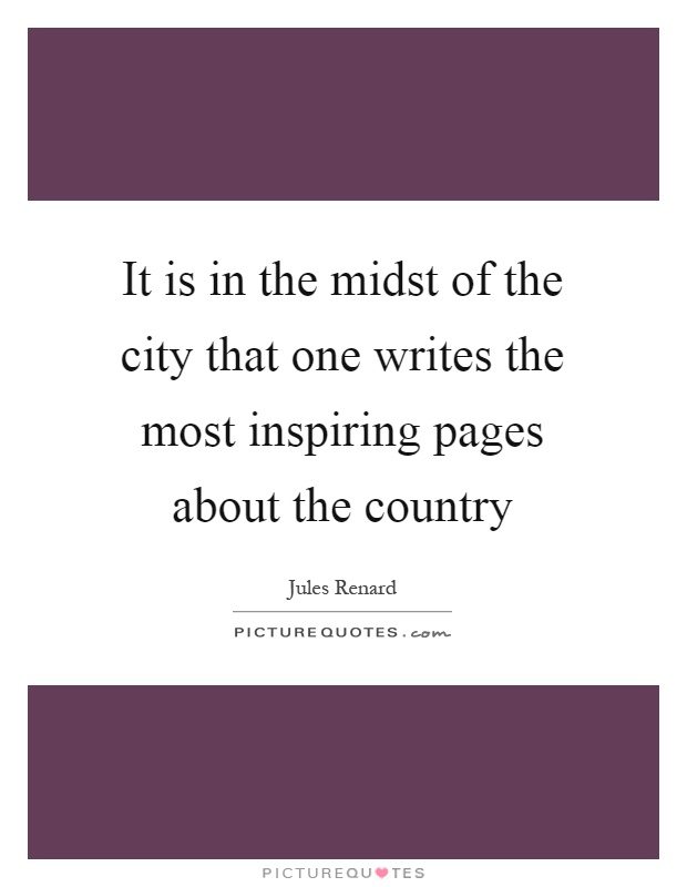 It is in the midst of the city that one writes the most inspiring pages about the country Picture Quote #1