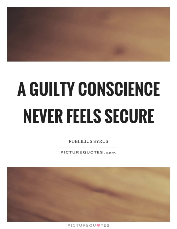 A guilty conscience never feels secure Picture Quote #1