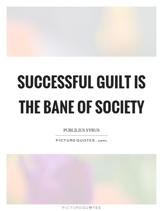 Successful guilt is the bane of society Picture Quote #1