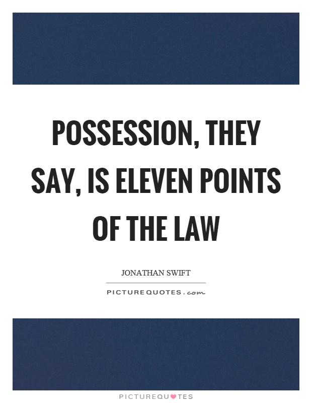 Possession, they say, is eleven points of the law Picture Quote #1