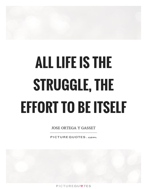All life is the struggle, the effort to be itself Picture Quote #1
