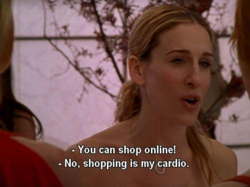 You can shop online! No, shopping is my cardio Picture Quote #1