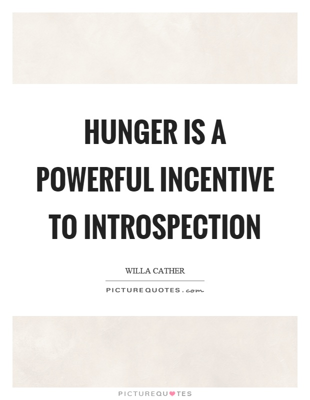 Hunger is a powerful incentive to introspection Picture Quote #1