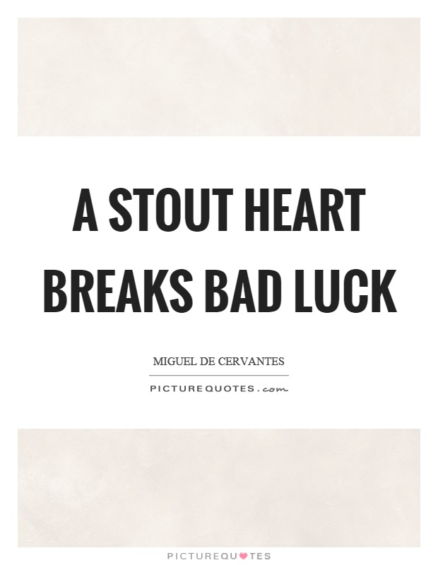 A stout heart breaks bad luck Picture Quote #1