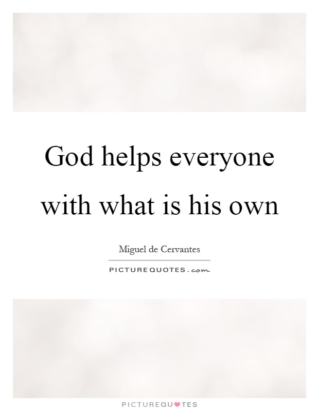 God helps everyone with what is his own Picture Quote #1