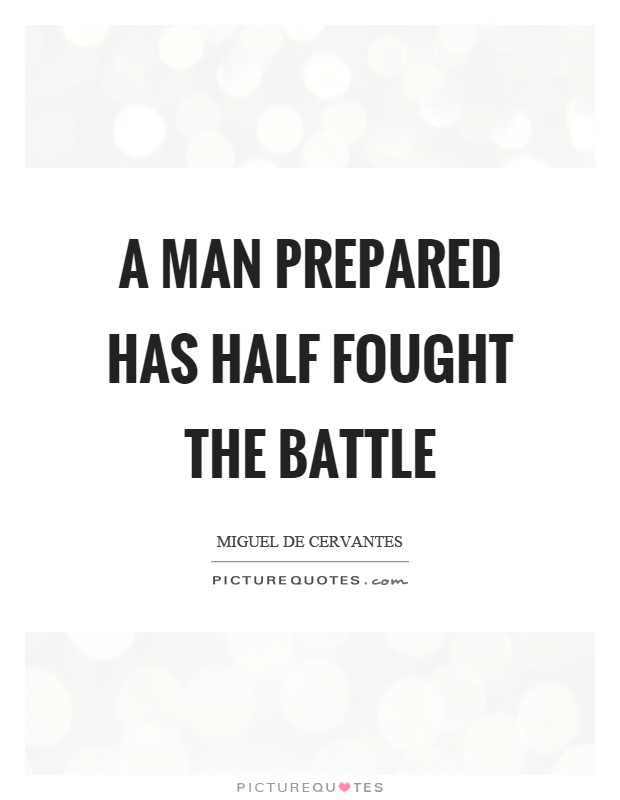 A man prepared has half fought the battle Picture Quote #1
