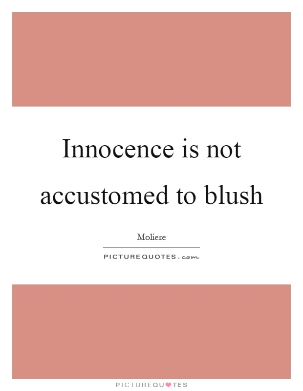 Innocence is not accustomed to blush Picture Quote #1