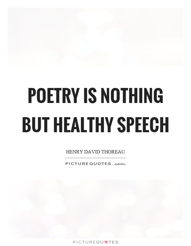 Poetry is nothing but healthy speech Picture Quote #1