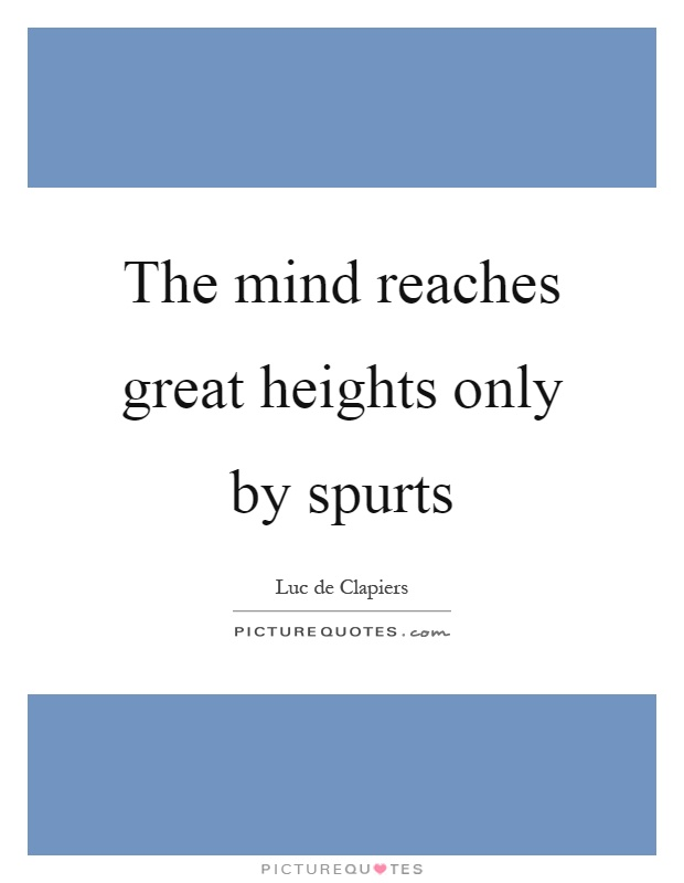 The mind reaches great heights only by spurts Picture Quote #1