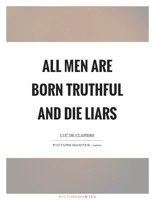 All men are born truthful and die liars Picture Quote #1