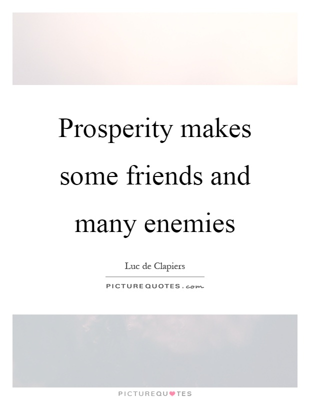 Prosperity makes some friends and many enemies Picture Quote #1