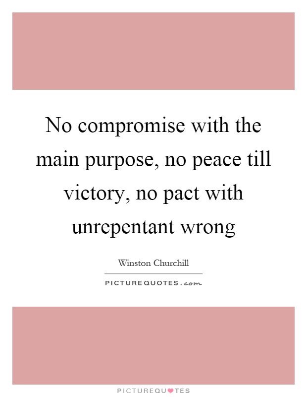 No compromise with the main purpose, no peace till victory, no pact with unrepentant wrong Picture Quote #1