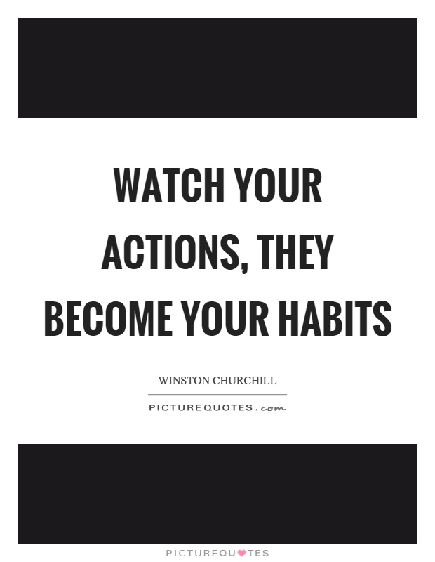 Watch your actions, they become your habits Picture Quote #1