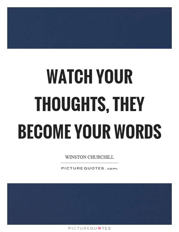 Watch your thoughts, they become your words Picture Quote #1