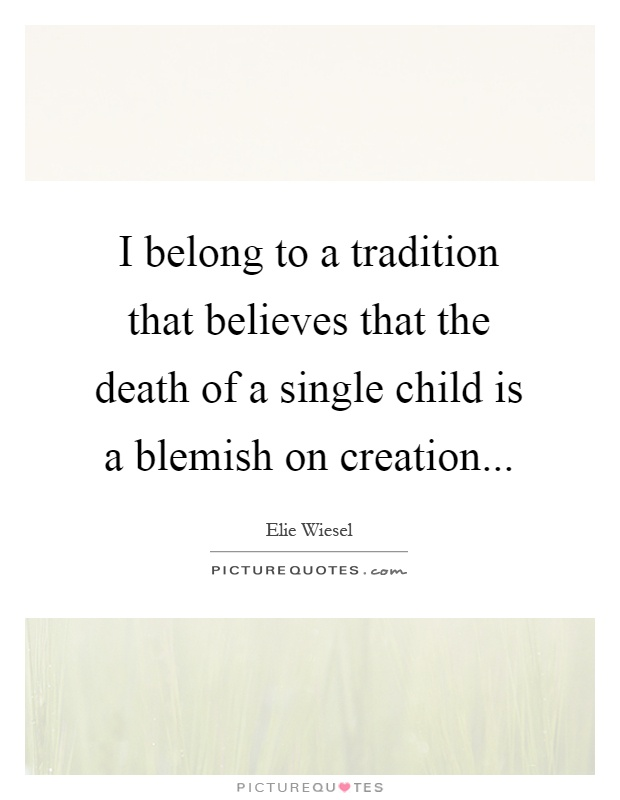 I belong to a tradition that believes that the death of a single child is a blemish on creation Picture Quote #1