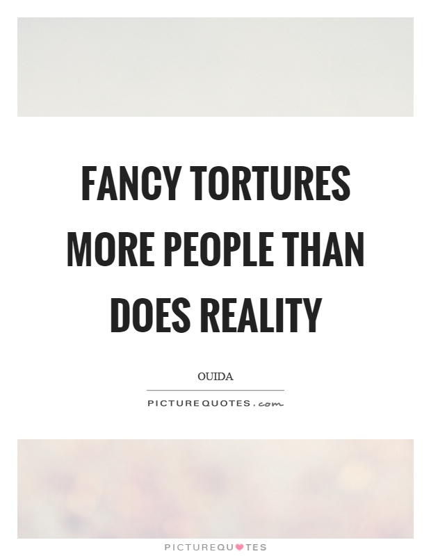 Fancy tortures more people than does reality Picture Quote #1