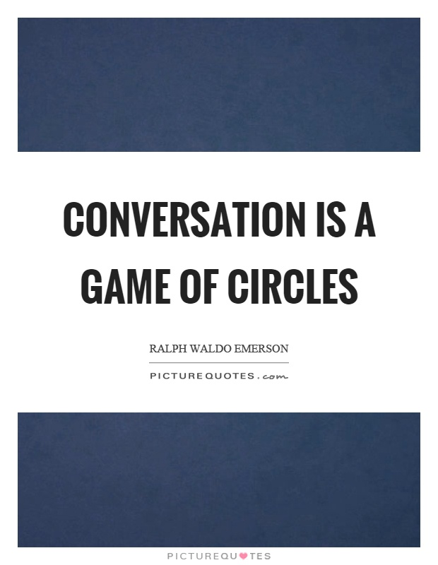 Conversation is a game of circles Picture Quote #1