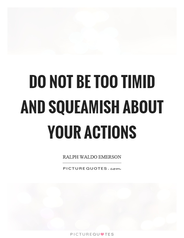 Do not be too timid and squeamish about your actions Picture Quote #1