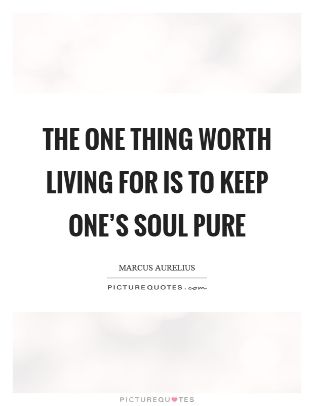 The one thing worth living for is to keep one's soul pure Picture Quote #1