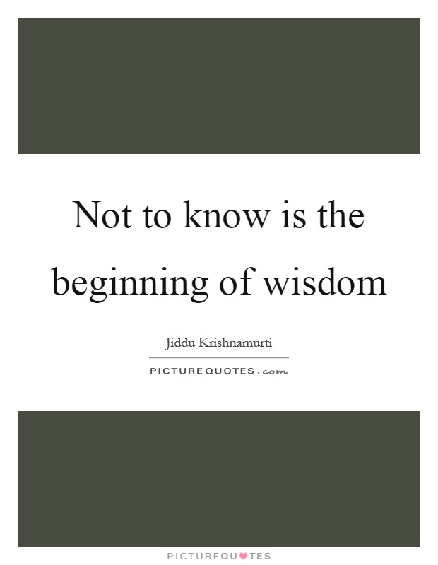 Not to know is the beginning of wisdom Picture Quote #1