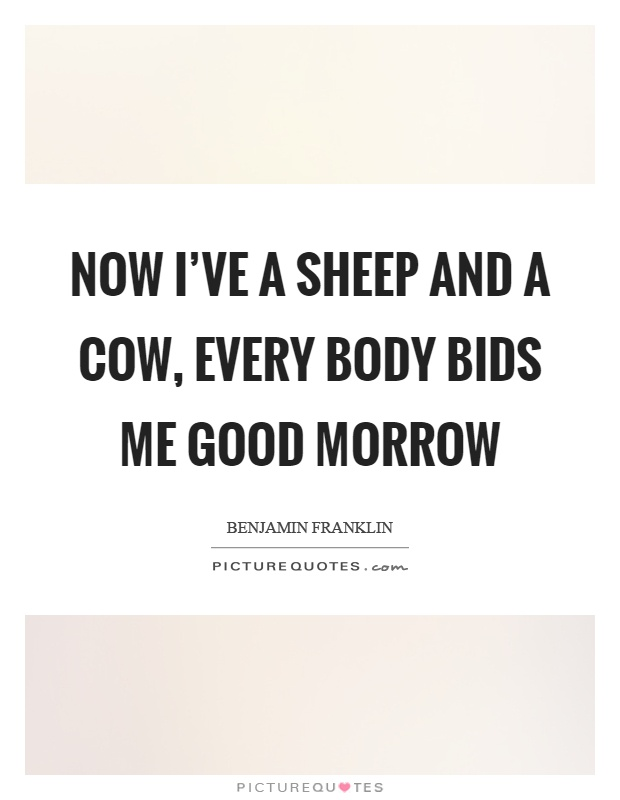 Now I've a sheep and a cow, every body bids me good morrow Picture Quote #1