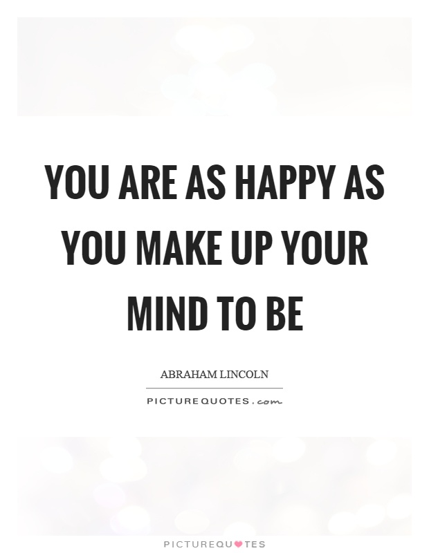 You are as happy as you make up your mind to be Picture Quote #1