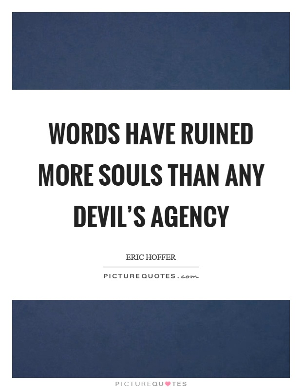 Words have ruined more souls than any devil's agency Picture Quote #1