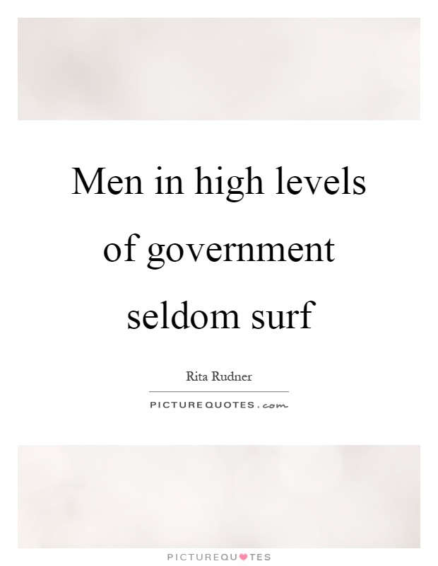 Men in high levels of government seldom surf Picture Quote #1