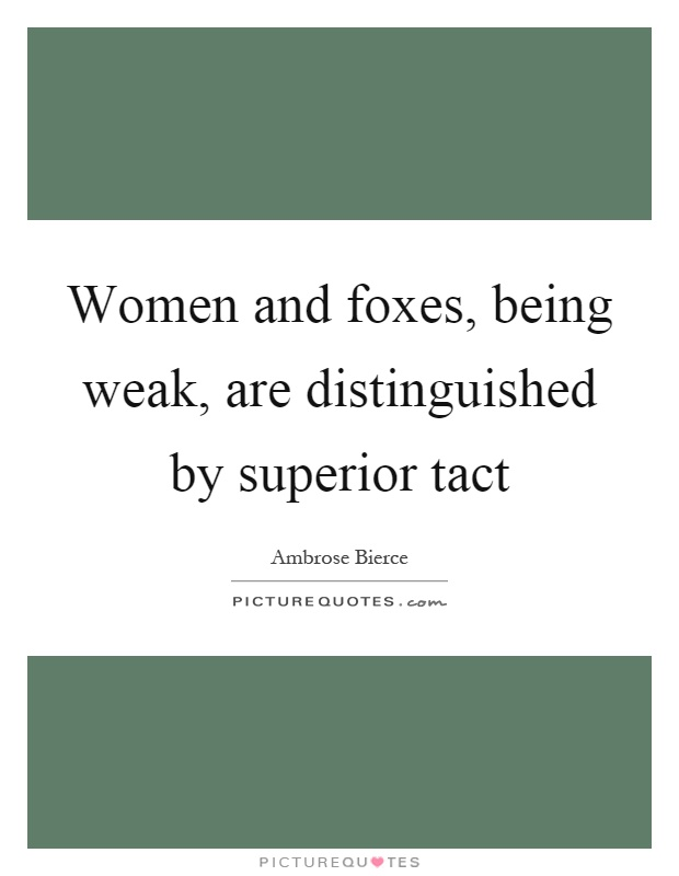 Women and foxes, being weak, are distinguished by superior tact Picture Quote #1