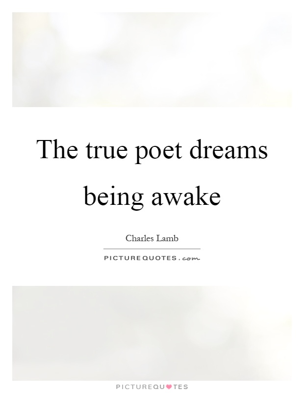 The true poet dreams being awake Picture Quote #1