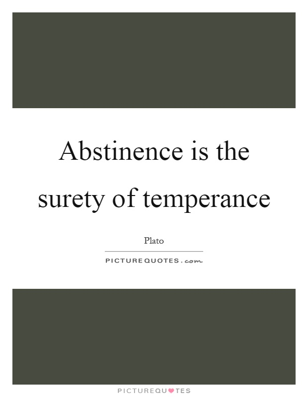 Abstinence is the surety of temperance Picture Quote #1