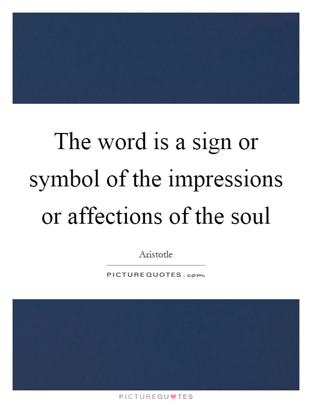 The word is a sign or symbol of the impressions or affections of the soul Picture Quote #1