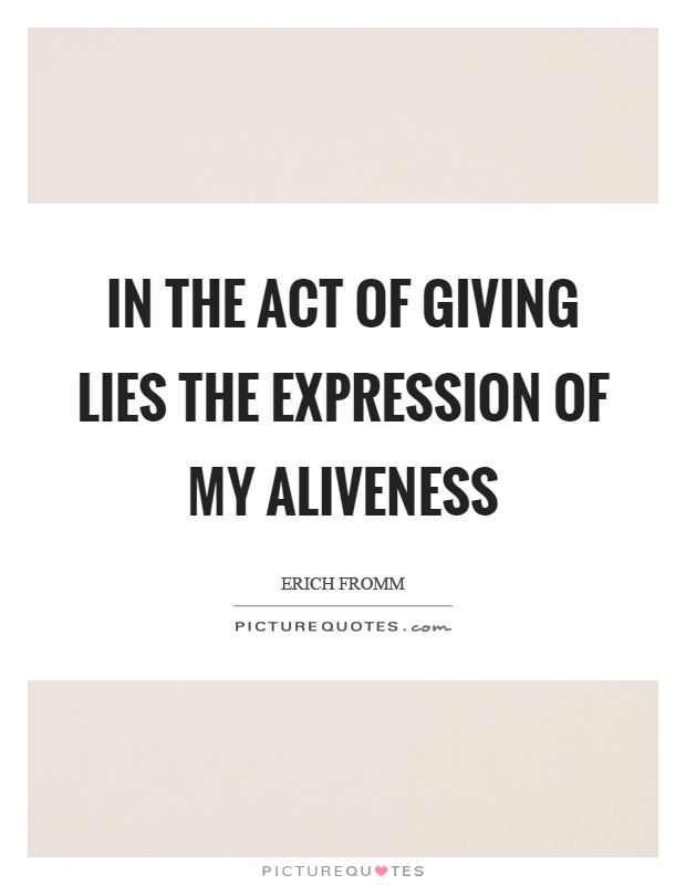 In the act of giving lies the expression of my aliveness Picture Quote #1