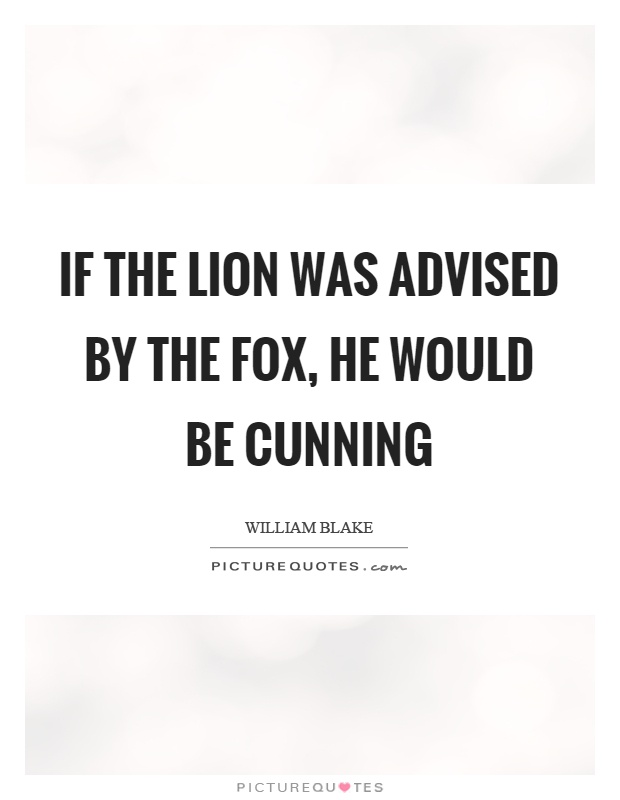 If the lion was advised by the fox, he would be cunning Picture Quote #1