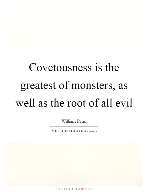 Covetousness is the greatest of monsters, as well as the root of all evil Picture Quote #1