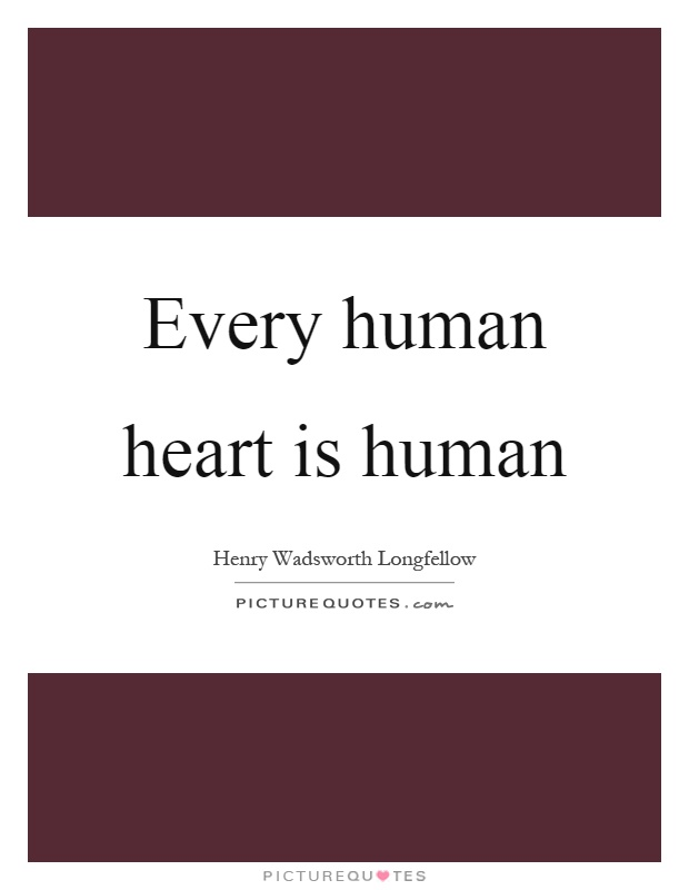 Every human heart is human Picture Quote #1