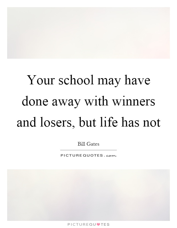 Your school may have done away with winners and losers, but life has not Picture Quote #1
